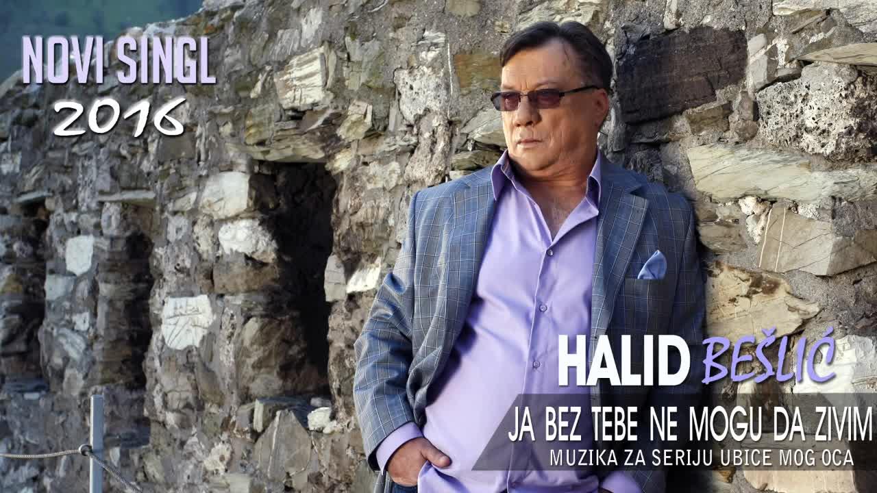 Halid Beslic - Ja bez tebe ne mogu da zivim